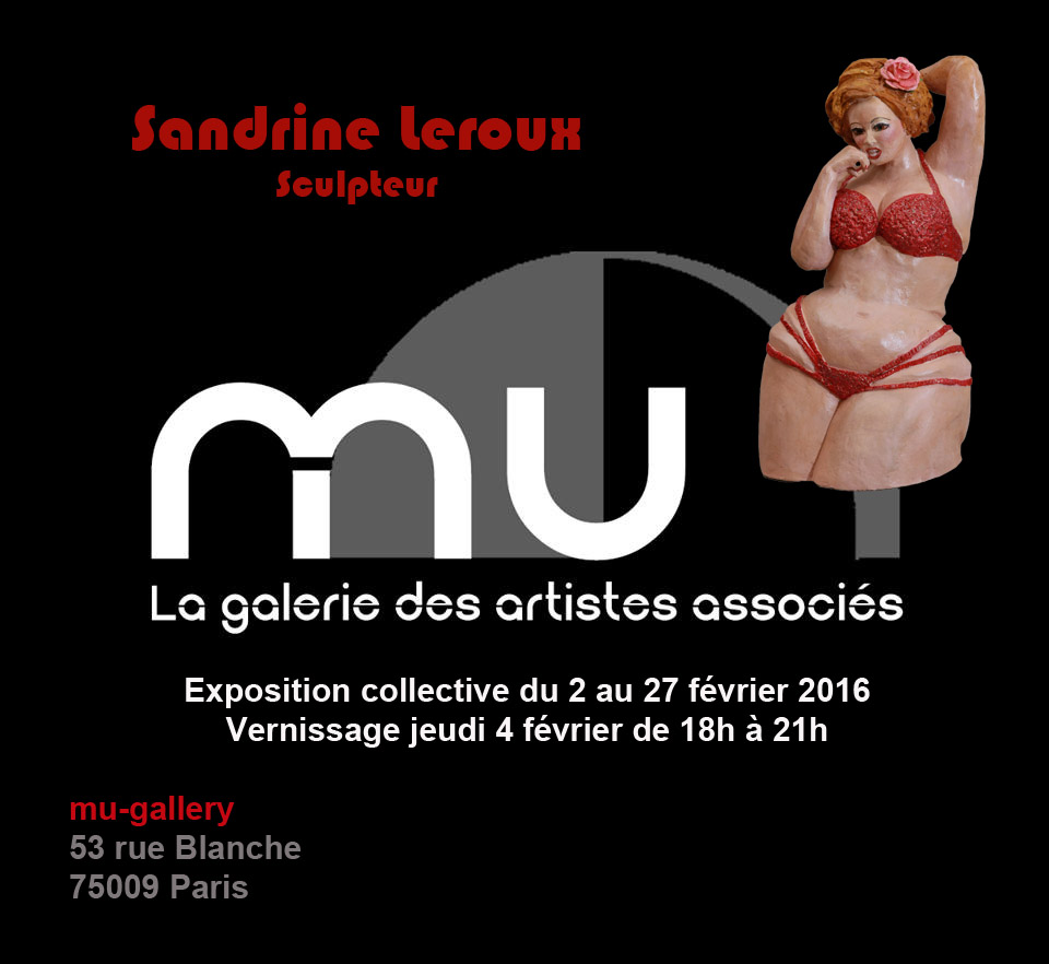 Sandrine Leroux. Exposition collective du 2 au 27 fevrier 2016. Vernissage le 4 fevrier. Mu-Gallery 53 rue Blanche 75009 Paris